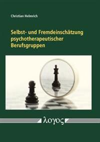 Selbst- Und Fremdeinschatzung Psychotherapeutischer Berufsgruppen. Empirische Daten Zu Heilpraktikern Fur Psychotherapie Und Psychologischen Psychothe