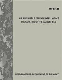 Air and Missile Defense Intelligence Preparation of the Battlefield (Atp 3.01-16)