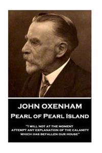 John Oxenham - Pearl of Pearl Island: I Will Not at the Moment Attempt Any Explanation of the Calamity Which Has Befallen Our House