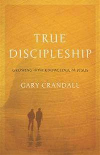 True Discipleship: Growing in the Knowledge of Jesus