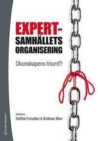 Expertsamhällets organisering : okunskapens triumf?
