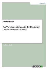 Zur Vorschulerziehung in Der Deutschen Demokratischen Republik