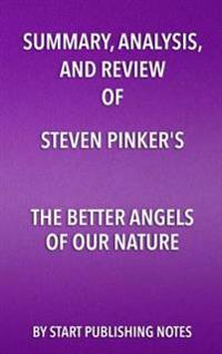 Summary, Analysis, and Review of Steven Pinker's The Better Angels of Our Nature