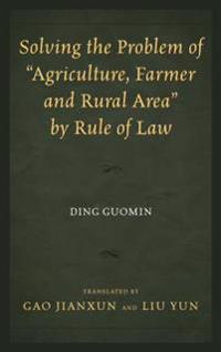 Solving the Problem of &quote;Agriculture, Farmer, and Rural Area&quote; by Rule of Law