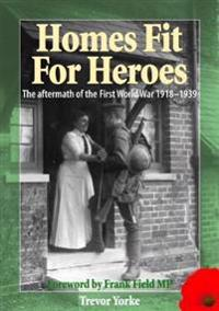 Homes Fit for Heroes: The Aftermath of the First World War 1918-1939