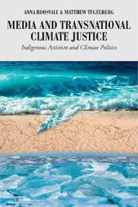 Media and Transnational Climate Justice: Indigenous Activism and Climate Politics