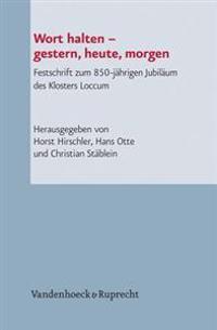 Wort Halten - Gestern, Heute, Morgen: Festschrift Zum 850-Jahrigen Jubilaum Des Klosters Loccum