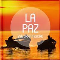 La Paz, Ese Gran Tesoro: Antologias de Relatos, Reflexiones, Poesias, Pasajes Biblicos y Frases Celebres Sobre Cinco Grandes Tesoros de la Vida