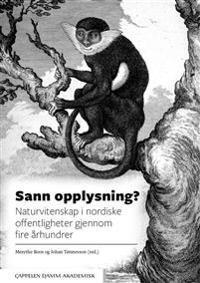 Sann opplysning? Naturvitenskap i nordiske offentligheter gjennom fire århundrer