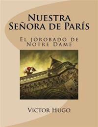 Nuestra Senora de Paris: El Jorobado de Notre Dame (Spanish Edition)