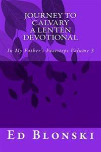 Journey to Calvary: A Lenten Devotional