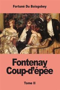 Fontenay Coup-D'Epee: Tome II