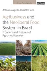 Agribusiness and the Neoliberal Food System in Brazil