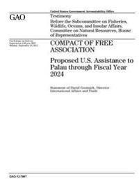 Compact of Free Association: Proposed U.S. Assistance to Palau Through Fiscal Year 2024: Testimony Before the Subcommittee on Fisheries, Wildlife,