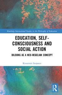 Education, Self-Consciousness and Social Action: Bildung as a Neo-Hegelian Concept
