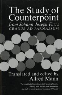 The Study of Counterpoint: From Johann Joseph Fux's Gradus Ad Parnassum