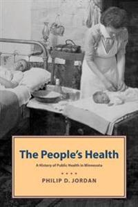 People's Health: A History of Public Health in Minnesota