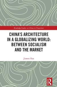China's Architecture in a Globalizing World: Between Socialism and the Market