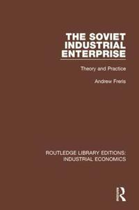 The Soviet Industrial Enterprise: Theory and Practice