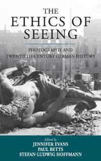 The Ethics of Seeing: Photography and Twentieth-Century German History
