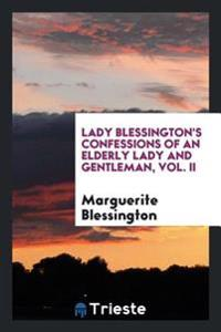 Lady Blessington's Confessions of an Elderly Lady and Gentleman, Vol. II