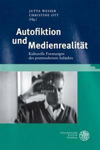 Autofiktion Und Medienrealitat: Kulturelle Formungen Des Postmodernen Subjekts