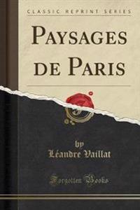 Paysages de Paris (Classic Reprint)