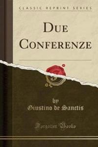 Due Conferenze (Classic Reprint)