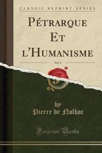 Pétrarque Et l'Humanisme, Vol. 1 (Classic Reprint)