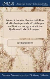 Peters-Lieder: Eine Charakteristik Peter Des Groen in Poetischen Erzahlungen Und Distichen, Nach Geschichtlichen Quellen Und Ueberlie