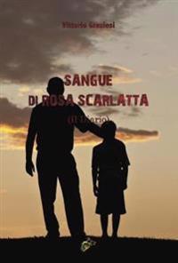 Sangue Di Rosa Scarlatta: (Il Diario)