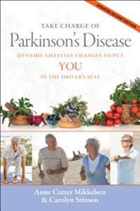 Take Charge of Parkinson's Disease: Dynamic Lifestyle Changes to Put YOU in the Driver's Seat, updated 2nd edition