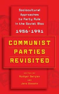 Communist Parties Revisited: Sociocultural Approaches to Party Rule in the Soviet Bloc, 1956-1991