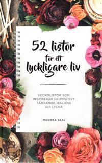 52 listor för ett lyckligare liv : veckolistor som inspirerar till postivt tänkande, balans och lycka