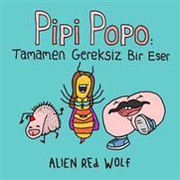 Pipi Popo: Tamamen Gereksiz Bir Eser: (Ozel Baskı)