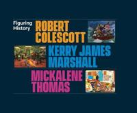 Figuring History: Robert Colescott, Kerry James Marshall, Mickalene Thomas