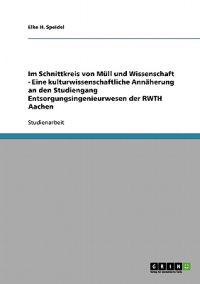 Im Schnittkreis Von Mull Und Wissenschaft - Eine Kulturwissenschaftliche Annaherung an Den Studiengang Entsorgungsingenieurwesen Der Rwth Aachen