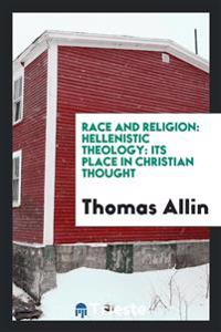 Race and Religion: Hellenistic Theology: Its Place in Christian Thought