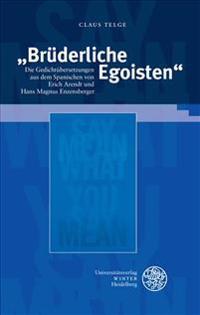 Bruderliche Egoisten: Die Gedichtubersetzungen Aus Dem Spanischen Von Erich Arendt Und Hans Magnus Enzensberger