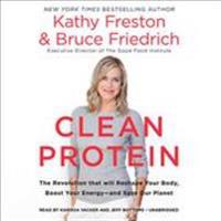 Clean Protein: The Revolution That Will Reshape Your Body, Boost Your Energy?and Save Our Planet