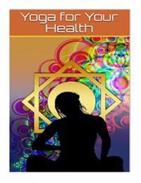 Yoga for Your Health: Yoga for Your Health