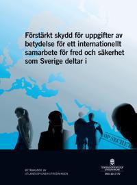 Förstärkt skydd för uppgifter av betydelse för ett internationellt samarbete för fred och säkerhet som Sverige deltar i. SOU 2017:70 : Slutbetänkande från Utlandsspioneriutredningen