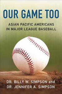 Our Game Too: Asian Pacific Americans in Major League Baseball