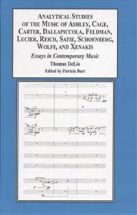 Analytical Studies of the Music of Ashley, Cage, Carter, Dallapiccola, Feldman, Lucier, Reich, Satie, Schoenberg, Wolff, and Xenakis