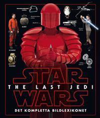 Star Wars. The Last Jedi : det kompletta bildlexikonet