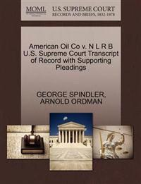 American Oil Co V. N L R B U.S. Supreme Court Transcript of Record with Supporting Pleadings