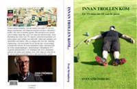 Innan trollen kom : en tv-man om en tid som är passé - Sven Strömberg | Laserbodysculptingpittsburgh.com