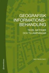 Geografisk informationsbehandling : teori, metoder och tillämpningar