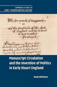 Manuscript Circulation and the Invention of Politics in Early Stuart England