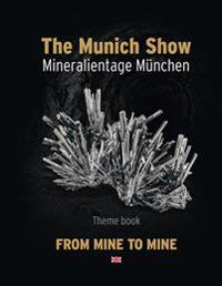 The Munich Show. Mineralientage München 2017: Theme Book: From Mine to Mine